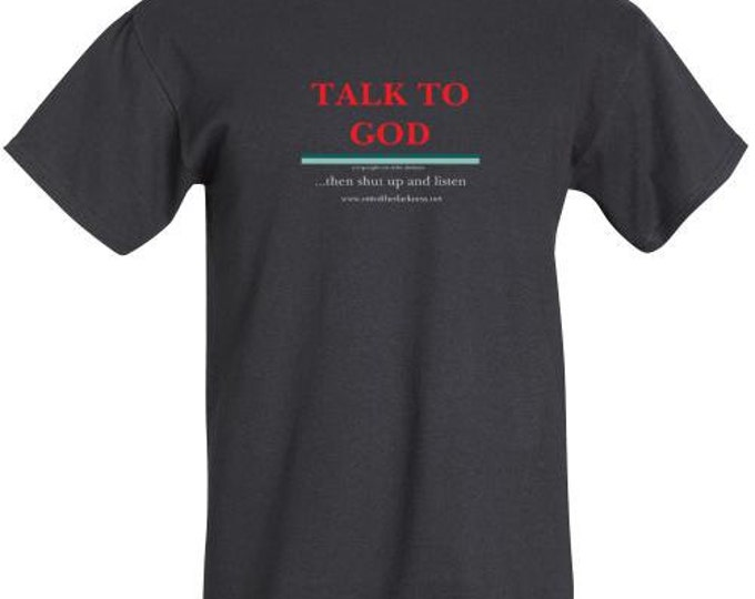 """100% Cotton T shirt """"Talk To God - then shut up and listen""""  sizes available"""