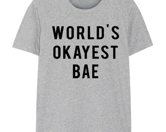 Bae, Bae T-Shirt, World's Okayest Bae T Shirt, Gift for Men Women - 706