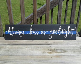 Always kiss us goodnight. Police family sign.