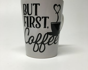 But First, Coffee Mug- Coffee Mug- But First Coffee