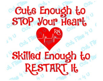 Nurse RN Cute Enough to Stop Your Heart and Skilled Enough to Restart it: SVG and PNG cut file designs for Silhouette & Cricut