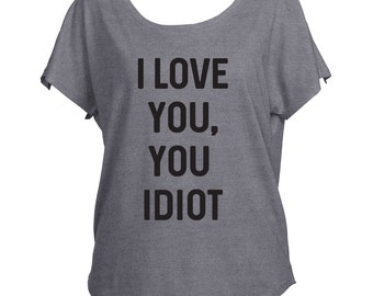 I love you, you idiot Gilmore Girls Inspired  Drapey Shirt Tri-Blend Dolman Women's Yoga Workout Shirt Trendy Off Shoulder