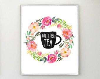 Tea Time Printable, But First Tea, Floral Kitchen Decor, Tea Party, Tea Printable, Kitchen Printable, Tea Poster, Tea Quote, Tea Art Print
