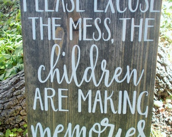 Handmade, Hand paintd, Please Excuse The Mess Sign, Children Kids Are Making Memories