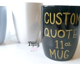 custom hand lettered 11 oz. dishwasher and microwave safe coffee mug with your choice of quote or saying