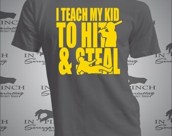 I teach my kid to Hit and Steal T-shirt