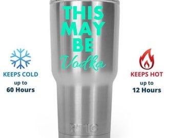 Personalized RTIC 10, 20 or 30 oz. Tumbler - This may be vodka - Stainless Steel - Comparable to Yeti - Hot or Cold - Coffee Cup