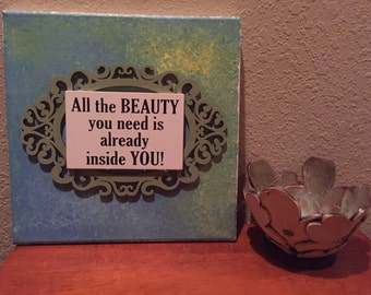 All the beauty you need is inside you hand painted canvas