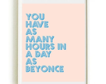 Queen Bey Print 'You Have As Many Hours in a Day as Beyoncé'