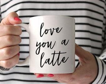 Coffe Mug, Love You A Latte Coffee Mug