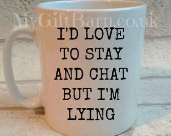 I'd Love to Stay and Chat Funny Insult Mug. Funny Mug. Father's Day. Funny Gift. Coffee. Mug. Sarcastic.