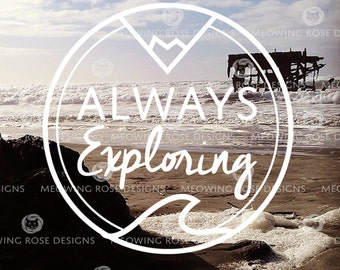 Always Exploring| vinyl decal for laptops, car windows, water bottles, just about anywhere!