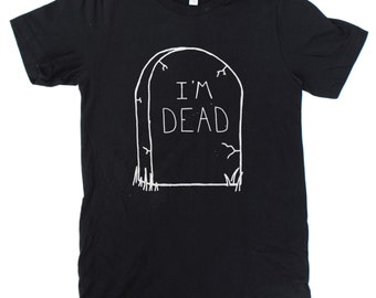 I'm Dead Tombstone T-Shirt UNISEX  -  S M L XL  -  Available in four shirt colors - grave cemetery