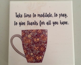 Meditate, Pray, Give Thanks Decorative tile/Coaster