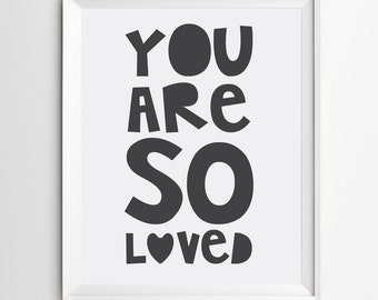 You are so Loved - Nursery printable - Black Typography - Quote Art Print - So loved nursery wall art - INSTANT DOWNLOAD