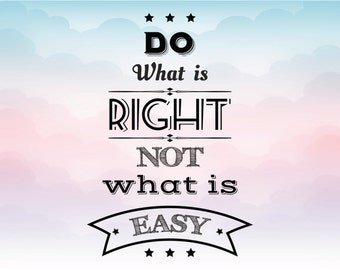 Do what is right not what is easy SVG, Quote Overlay, Vinyl, Vector, Cutting File, PNG, Cut Files, Clip Art, Overlay, Vector, Quote