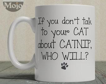 Cat Lovers Coffee Mug - If You Don't Talk To Your Cat About Catnip Who Will - Ceramic Mug