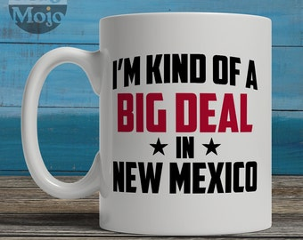 New Mexico Mug - I'm Kind Of A Big Deal In New Mexico - Funny State Pride Coffee Mug - USA