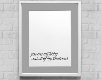 You Are My Today and All of My Tomorrows Instant Download Wall Art 8x10/11x14