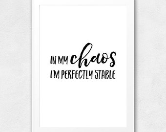 In My Chaos I'm Perfectly Stable, Chaos Printable Wall Art, Chaos Typography Poster, Funny Chaos Quote, Chaos Printable Quote, Wall Decor