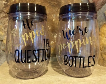 He Popped the Question We're Popping Bottles Bev2Go Wine Tumbler Cups for Bachelorette Bridal Parties