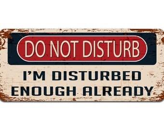 Do Not Disturb: I'm Disturbed Enough Already | Metal Sign | Door Sign | Vintage Effect