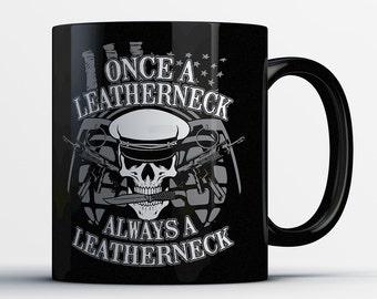 Funny Marine Corps Mug - Once a Leatherneck Always a Leatherneck - Best Marines Coffee Mug