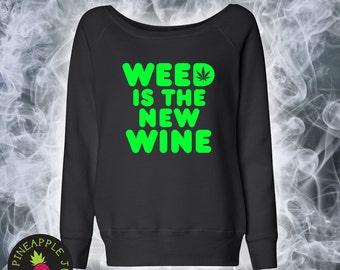 Weed Is The New Wine Ladies Wide Neck Sweatshirt - Stoner off the shoulder sweatshirt