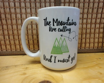 Coffee/Beverage Mug ---The Mountains Are Calling And I Must Go