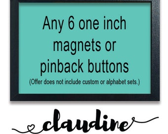 Choose any 6 one inch magnets or pinback buttons from Claudine's Shop - Create your own set of 6 one inch pins or fridge magnets