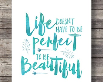 Life doesn't have to be perfect to be beautifulPrintable art | watercolor typography handlettering Printable wall art  INSTANT download