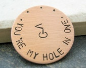 You're My Hole in One Golf Ball Marker, personalized golf ball marker, up to 30 characters around the outside edge, gifts for the golfer