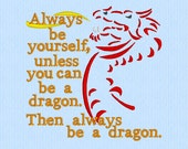 Always be yourself unless you can be a dragon then always be a dragon - Machine Embroidery Design File