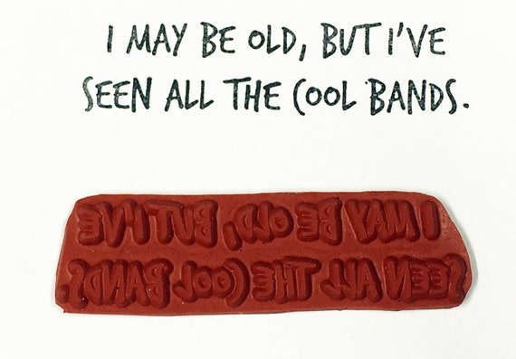 Altered Attic Unmounted Rubber Stamp - I May Be Old But I've Seen All The Cool Bands - Funny Music Birthday Quote Greeting Card Scrapbook