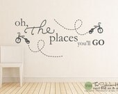 Oh The Places You'll Go Tricycles - Nursery Decor - Toddler Decor - Nursery Decor- Vinyl Wall Art Words Decals Graphics Stickers Decals 1856