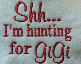 Shh...I'm hunting GiGi  Embroidery Design - 2 Sizes - Custom Wording Welcome