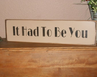 It Had To Be You   Primitive wood sign   Valentines