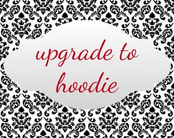 Upgrade to hoodie--add on to order