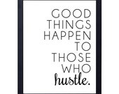 instant download- good things happen to those who hustle art print