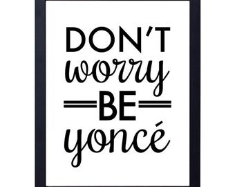 instant download- don't worry be yonce art print