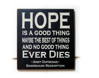 Hope is a good thing maybe the best of things... Shawshank Redemption quote wood sign