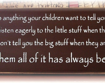 Listen earnestly to anything your children want to tell you...wood sign