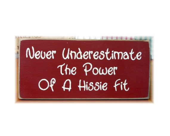 Never underestimate the power of a hissie fit primitive wood sign