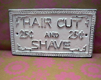 Hair Cut and Shave 25 Twenty Five Cents Cast Iron Sign White Distressed Shabby Style Chic French Decor Cottage Chic