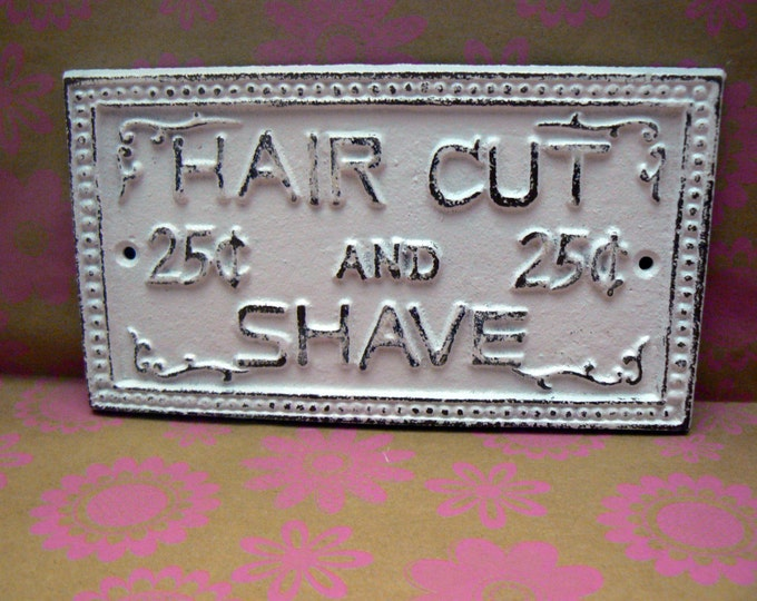 Hair Cut and Shave 25 Twenty Five Cents Cast Iron Sign White Distressed Shabby Elegance French Decor Cottage Chic