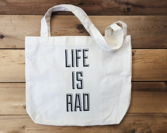 LIFE IS RAD Tote Bag - market bag - shopping bag - holiday gift - gift for her | gift for him - cool tote bag - funny tote bag - gift guide