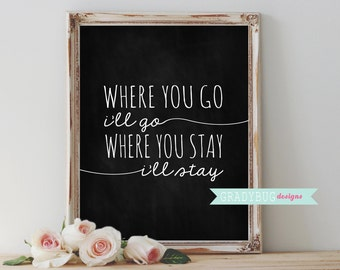 Where you go I'll go Printable Wall Decor Chalkboard Digital Print Black and White 8x10 instant download