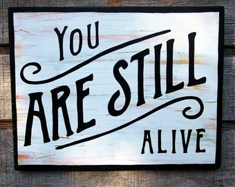 You Are Still Alive Handpainted Sign
