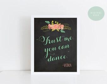 PRINTABLE Funny Wedding Sign  Vodka Sign  Trust me, you can dance  Bar Sign  Reception Sign  Chalkboard Sign  INSTANT DOWNLOAD