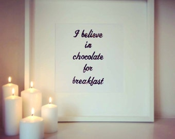 I believe in chocolate for breakfast A3 poster